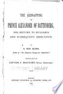 The Kidnapping of Prince Alexander of Battenberg  His Return to Bulgaria and Subsequent Abdication