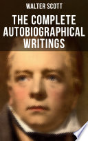 The Complete Autobiographical Writings of Sir Walter Scott