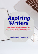 Aspiring Writers Learn How To Write Your 1st Book