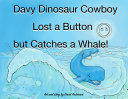 Davy Dinosaur Cowboy lost a button but catches a whale!