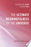 The Ultimate Meaningfulness of the Universe  Knowing God  Volume 2 Book
