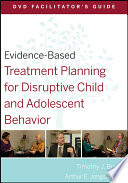 Evidence Based Treatment Planning For Disruptive Child And Adolescent Behavior Facilitator S Guide Book PDF