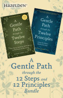 A Gentle Path Through the 12 Steps and 12 Principles Bundle