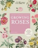 The Kew Gardener s Guide to Growing Roses