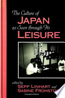 Culture Of Japan As Seen Through Its Leisure The