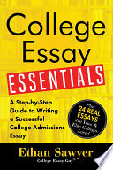 College Essay Essentials  : A Step-by-Step Guide to Writing a Successful College Admissions Essay