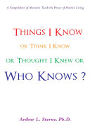 Things I Know or Think I Know or Thought I Knew or Who Knows?