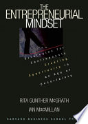 """The Entrepreneurial Mindset: Strategies for Continuously Creating Opportunity in an Age of Uncertainty"" by Rita Gunther McGrath, Ian MacMillan"