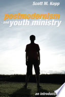Postmodernism and Youth Ministry