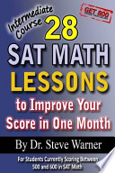 28 Sat Math Lessons to Improve Your Score in One Month, Intermediate Course  : For Students Currently Scoring Between 500 and 600 in Sat Math