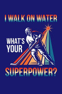 I Walk On Water What s Your Superpower