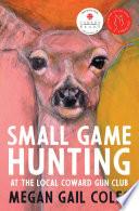 Small Game Hunting at the Local Coward Gun Club Book