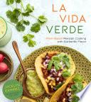 """La Vida Verde: Plant-Based Mexican Cooking with Authentic Flavor"" by Jocelyn Ramirez"