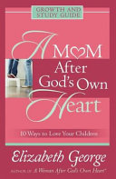 A Mom After God's Own Heart Growth and Study Guide