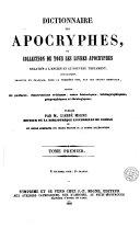 Dictionnaire des apocryphes, ou, Collection de tous les livres apocryphes relatifs a l'Ancien et au Nouveau Testament