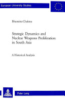 Strategic Dynamics and Nuclear Weapons Proliferation in South Asia