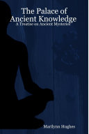 The Palace of Ancient Knowledge   A Treatise on Ancient Mysteries