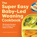 The Super Easy Baby Led Weaning Cookbook Book