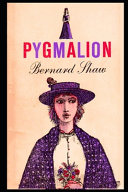 Pygmalion By George Bernard Shaw (Romantic Comedy & Social Criticism)