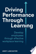 """Driving Performance through Learning: Develop Employees through Effective Workplace Learning"" by Andy Lancaster"