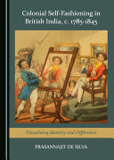 Colonial Self Fashioning in British India  c  1785 1845