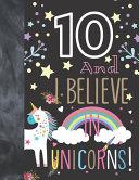 10 And I Believe In Unicorns