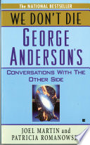 We Don't Die  : George Anderson's Conversations with the Other Side