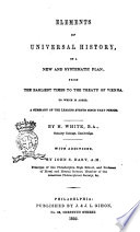 Elements of Universal History  on a New and Systematic Plan from the Earliest Times to the Treaty of Vienna by H  White Book
