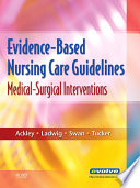"""Evidence-Based Nursing Care Guidelines E-Book: Medical-Surgical Interventions"" by Betty J. Ackley, Gail B. Ladwig, Beth Ann Swan, Sharon J. Tucker"