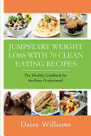 Clean Eating Recipes  Jumpstart Weight Loss With 70 Clean Eating Recipes