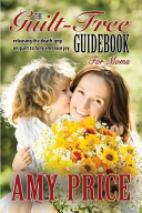 The Guilt-Free Guidebook for Moms