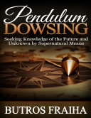 Pendulum Dowsing  Seeking Knowledge of the Future and Unknown By Supernatural Means