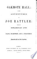 Oakmote Hall  Or  The Adventures of Joe Rattler  with the Extraordinary Lives of Floss  Sharpwitt  and a Policeman Book