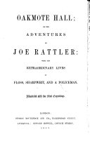 Oakmote Hall  Or  The Adventures of Joe Rattler  with the Extraordinary Lives of Floss  Sharpwitt  and a Policeman