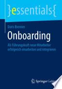 Onboarding  : Als Führungskraft neue Mitarbeiter erfolgreich einarbeiten und integrieren