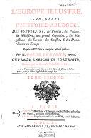 L'Europe illustré, contenant l'histoire abregée des souverains, des princes, des prélats, des ministres, des grands capitaines, des magistrats, des savans, des artistes, et des dames célebres en Europe