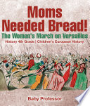 Moms Needed Bread The Women S March On Versailles History 4th Grade Children S European History