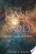 THE CASE FOR GOD   Belief verses Science