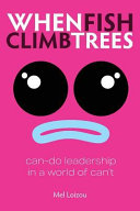 When Fish Climb Trees  Can Do Leadership in a World of Can t