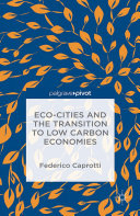Eco Cities and the Transition to Low Carbon Economies