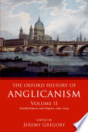 The Oxford History of Anglicanism, Volume II  : Establishment and Empire, 1662 -1829