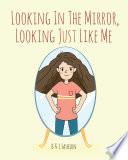 Looking in the Mirror  Looking Just Like Me