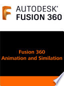 Autodesk Fusion 360 Animation and Similation User Guide Book