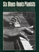 Six Blues Roots Pianists