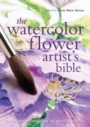 The Watercolor Flower Artist s Bible