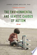 """The Environmental and Genetic Causes of Autism"" by James Lyons-Weiler"