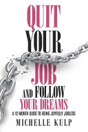 Quit Your Job and Follow Your Dreams  A 12 Month Guide to Being Joyfully Jobless  How to Find Your Calling