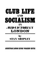 Club Life and Socialism in Mid Victorian London