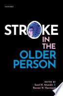 """Stroke in the Older Person"" by Sunil K. Munshi, Rowan Harwood"