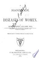 A Handbook of the Diseases of Women